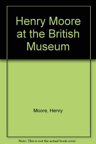 9780517449417: Henry Moore at the British Museum