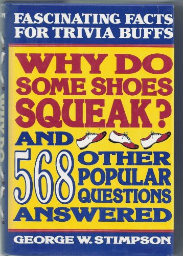 Why Do Some Shoes Squeak and 568 Other Popular Questions Answered: Stimpson, George W.