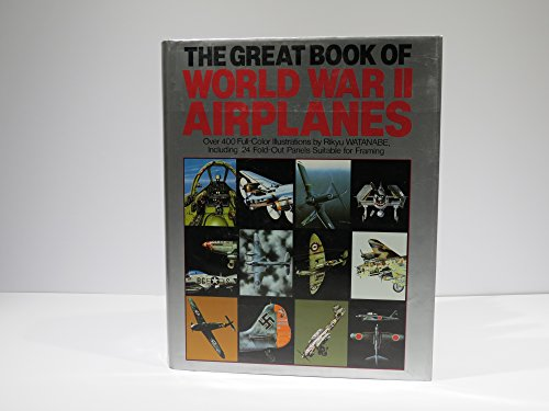The Great Book of World War II Airplanes: Ethell, Jeffrey L., Robert Grinsell, et al.; illustrated ...