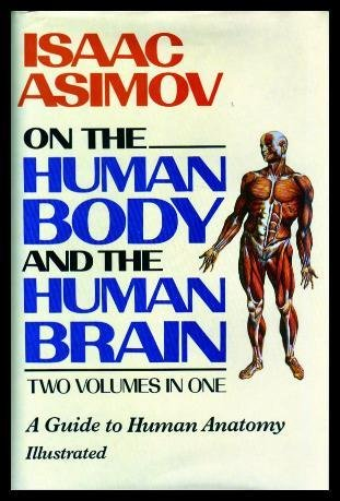 Isaac Asimov on the Human Body and the Human Brain: A Guide to Human Anatomoy: Two Volumnes in One