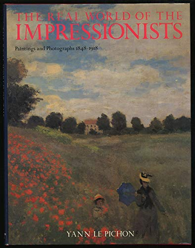 The Real World of the Impressionists : Paintings and Photogrpahs 1848 - 1918: Pichon, Yann Le