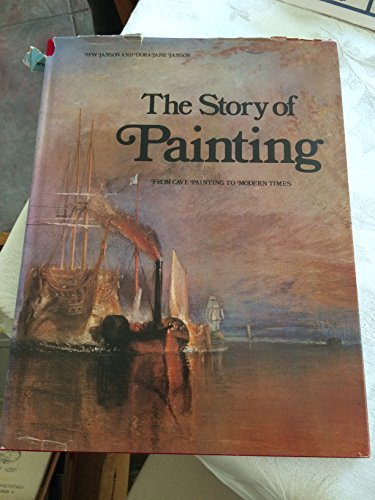 The Story of Painting: From Cave Painting to Modern Times: Horst W. Janson; Dora Jane Janson