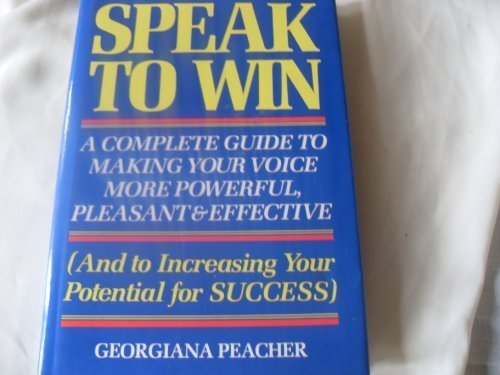 9780517473177: Speak To Win: A Complete Guide to Making Your Voice More Powerful, Pleasant & Effective