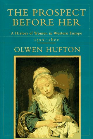 The Prospect Before Her: A History of Women in Western Europe, 1500-1800: Hufton, Olwen