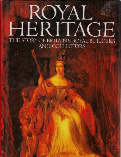 9780517486092: Royal Heritage: The Story of Britain's Royal Builders and Collectors