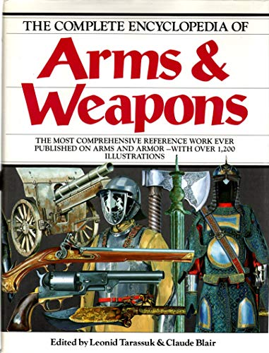 9780517487761: The Complete Encyclopedia of Arms and Weapons: The Most Comprehensive Reference Work Ever Published on Arms and Armor