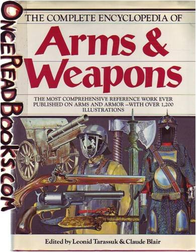 9780517487761: The Complete Encyclopedia Of Arms & Weapons: The Most Comprehensive Reference Work Every Published on Arms and Armor - with Over 1,200 Illustrations