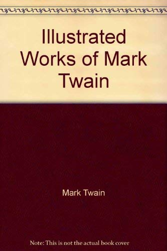 Illustrated Works of Mark Twain by Twain, Mark