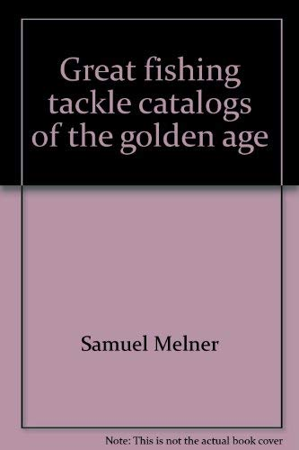 Great Fishing Tackle Catalogs of the Golden Age: Samuel Melner; Hermann Kessler; Sparse Grey Hackle