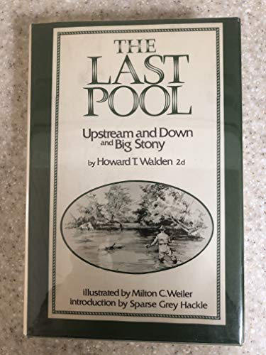 The Last Pool: Upstream and Downstream and Big Stony.: WALDEN, Howard T., II.