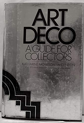 Art Deco: A Guide for Collectors: McClinton, Katharine Morrison