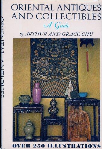 Oriental Antiques & Collectibles: A Guide: Chu, Arthur; Grace