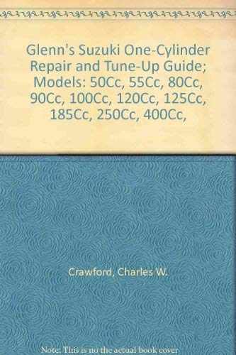 9780517501443: Glenn's Suzuki One-Cylinder Repair and Tune-Up Guide; Models: 50Cc, 55Cc, 80Cc, 90Cc, 100Cc, 120Cc, 125Cc, 185Cc, 250Cc, 400Cc,