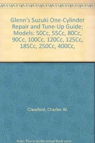 9780517501443: Glenn's Suzuki One-Cylinder Repair and Tune-Up Guide; Models: 50Cc, 55Cc, 80Cc, 90Cc, 100Cc, 120Cc, 125Cc, 185Cc, 250Cc, 400Cc,
