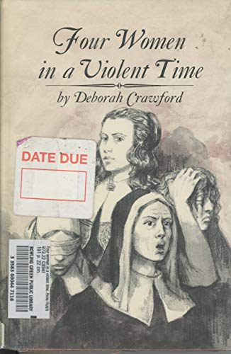 Four Women in a Violent Time: Anne Hutchinson (1591-1643), Mary Dyer (1591?-1660), Lady Deborah ...