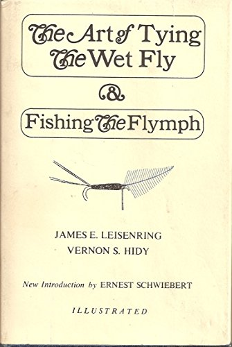 The Art of Tying the Wet Fly and Fishing the Flymph: Leisenring, James; Hidy, Vernon S.
