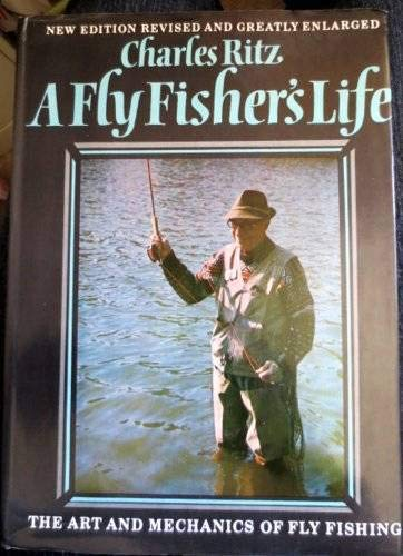 A Fly Fisher's Life Revised and Enlarged Edition: Ritz, Charles Prepared in Collaboration with...