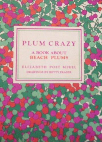 9780517503836: Plum Crazy; A Book About Beach Plums.