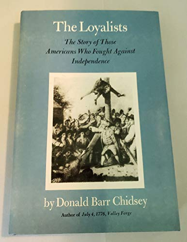 The Loyalists: The Story of Those Americans: Donald Barr Chidsey