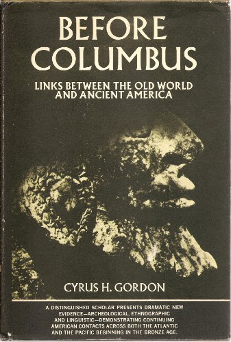 BEFORE COLUMBUS: LINKS BETWEEN THE OLD WORLD AND ANCIENT AMERICA: Cyrus H. Gordon