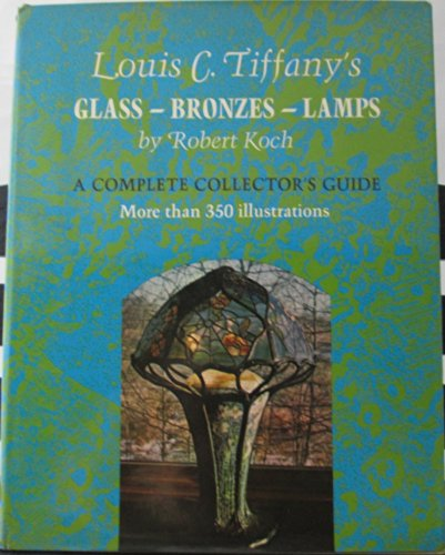 Louis C. Tiffany's Glass Bronzes Lamps A: Robert Koch ,
