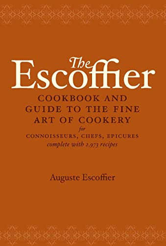 THE ESCOFFIER COOK BOOK: A Guide To The Fine Art Of Cookery: Escoffier, Auguste
