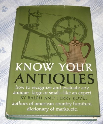 Know Your Antiques: How to Recognize and: Ralph Kovel, Terry