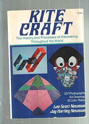 Kite Craft: The History and Processes of Kitemaking Throughout the World: Lee Scott Newman; Jay ...
