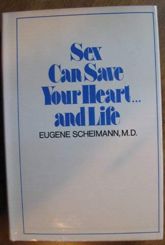 Sex Can Save Your Heart and Life: Scheimann, Eugene