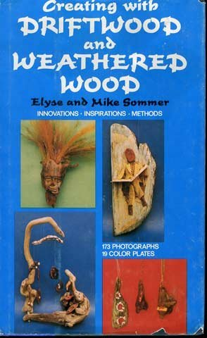 9780517515723: Creating with Driftwood and Weathered Wood: Innovations- Inspirations- Methods