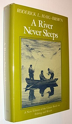 A River Never Sleeps: Haig-Brown, Roderick Langmere