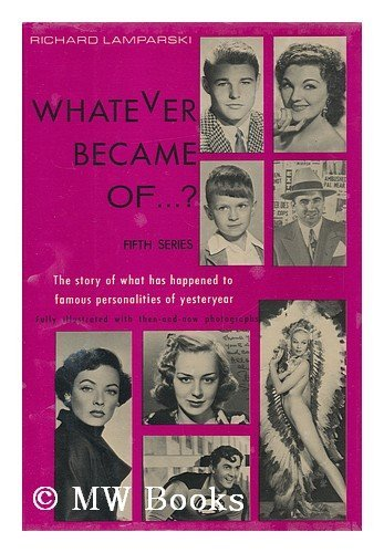 Whatever Became Of . . . Fifth Series ?: Lamparski, Richard