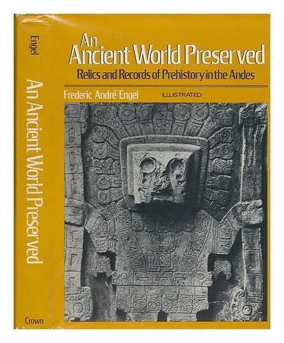 An Ancient World Preserved: Relics and Records of Prehistory in the Andes