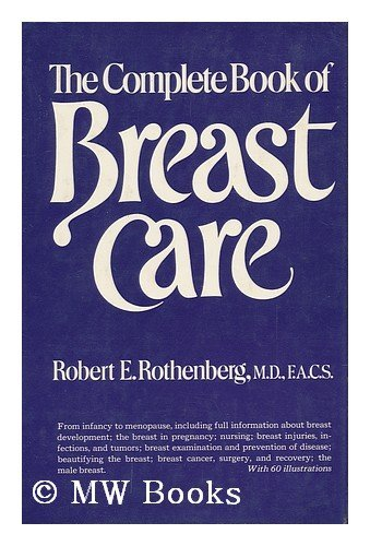 The Complete Book of Breast Care: Rothenberg, Robert E.