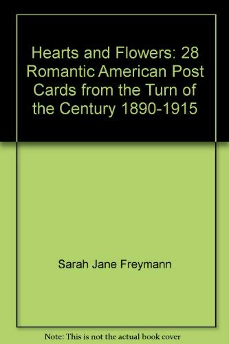 Hearts and Flowers Post Cards: 28 Romantic American Post Cards from the Turn of the Century 1890-...