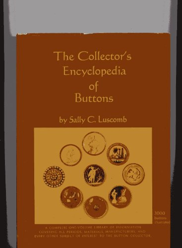 THE COLLECTOR'S ENCYCLOPEDIA OF BUTTONS.: Luscomb, Sally C.