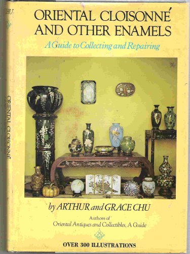 Oriental Cloisonne and Other Enamels: A Guide: Arthur and Grace