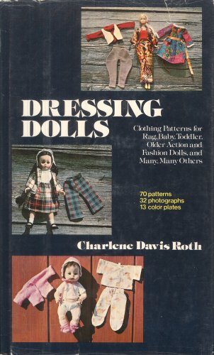 9780517523933: Dressing dolls: Clothing patterns for rag, baby, toddler, older action and fashion dolls, and many, many others