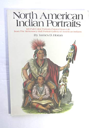 North American Indian Portraits: 120 Full-Color Plates from the McKenney-Hall Portrait Gallery of ...