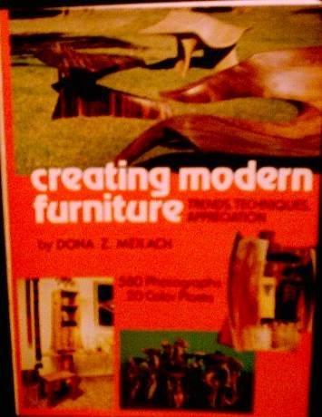 Creating Modern Furniture - Trends, Techniques, Appreciation: Dona Z. Meilach
