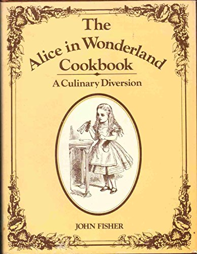 The Alice in Wonderland Cookbook: A Culinary: John Fisher; Lewis