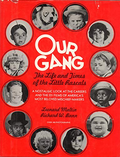 Our Gang: Life and Times of the Little Rascals: Leonard Maltin, Richard W. Bann