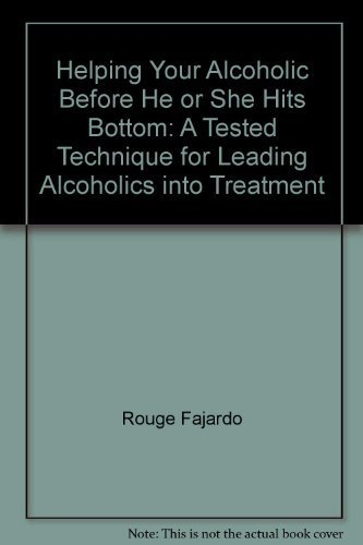 9780517526828: Helping your alcoholic before he or she hits bottom: A tested technique for leading alcoholics into treatment