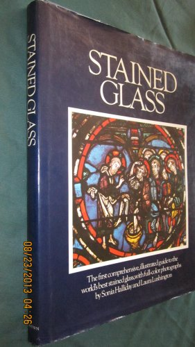 Stained Glass. With Photographs by Sonia Halliday and Laura Lushington.: Lee, Lawrence, George ...