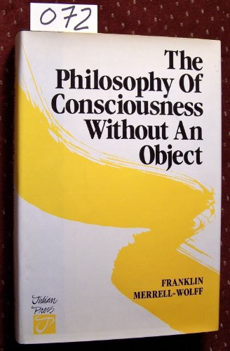 Philosophy of Consciousness Without an Object: Franklin Merrell-Wolff