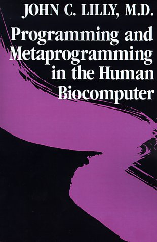 Programming and Metaprogramming in the Human Biocomputer: John C. Lilly