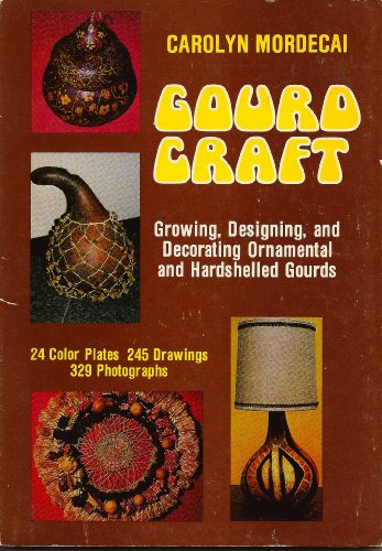 9780517528310: Gourd Craft: Growing, Designing, and Decorating Ornamental and Hardshelled Gourds