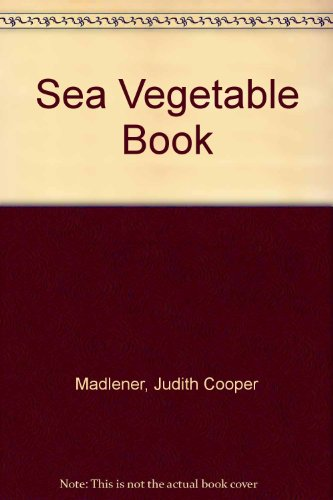 Sea Vegetable Book: Madlener, Judith Cooper