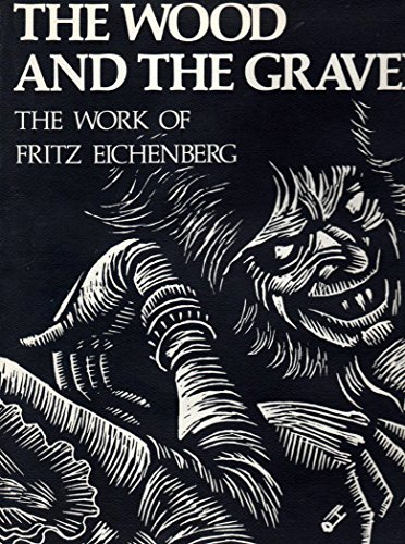 The Wood and the Graver: The Work of Fritz Eichenberg: Eichenberg, Fritz