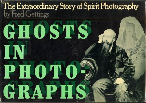 Ghosts in Photographs The Extraordinary Story of Spirit Photography: Gettings, Fred